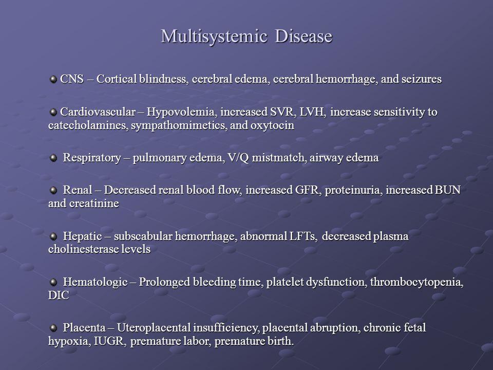 Multisystemic Disease CNS – Cortical blindness, cerebral edema, cerebral hemorrhage, and seizures CNS – Cortical blindness, cerebral edema, cerebral h