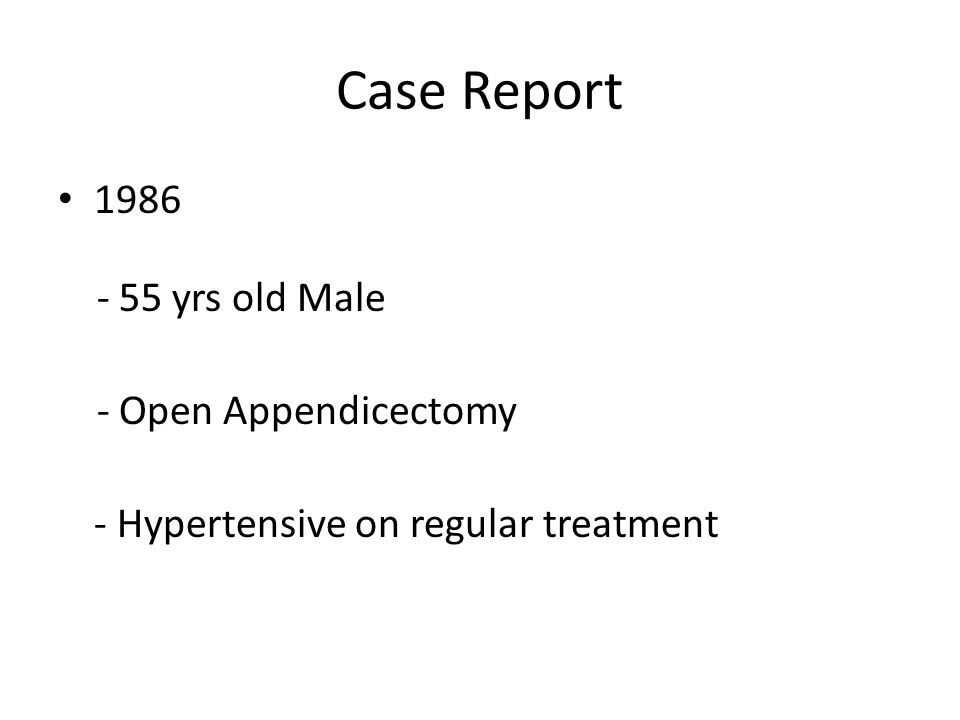 Case Report 1986 - 55 yrs old Male - Open Appendicectomy - Hypertensive on regular treatment