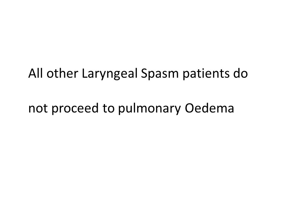 All other Laryngeal Spasm patients do not proceed to pulmonary Oedema