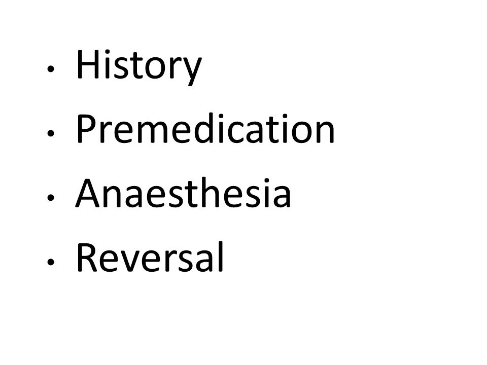 History Premedication Anaesthesia Reversal