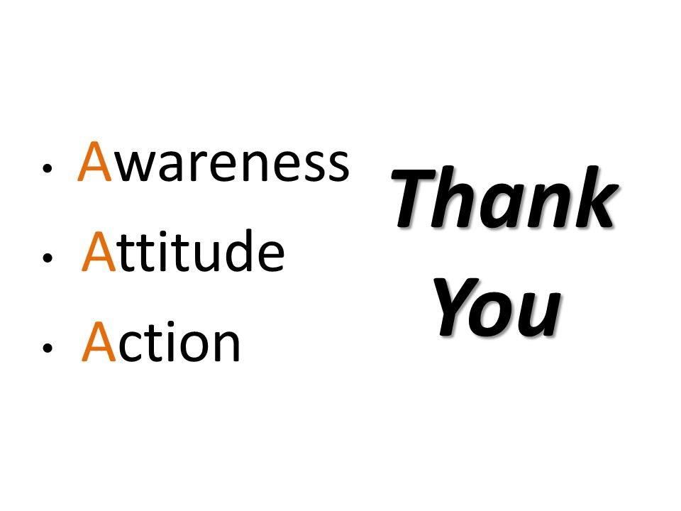 Awareness Attitude Action Thank You You