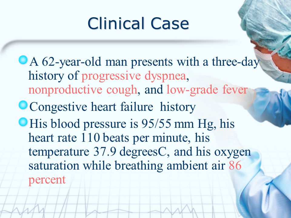Clinical Case A 62-year-old man presents with a three-day history of progressive dyspnea, nonproductive cough, and low-grade fever Congestive heart fa