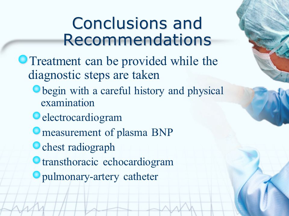 Conclusions and Recommendations Treatment can be provided while the diagnostic steps are taken begin with a careful history and physical examination e