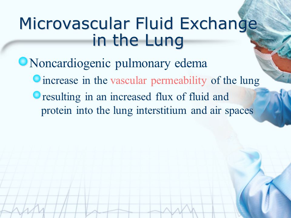 Microvascular Fluid Exchange in the Lung Noncardiogenic pulmonary edema increase in the vascular permeability of the lung resulting in an increased fl