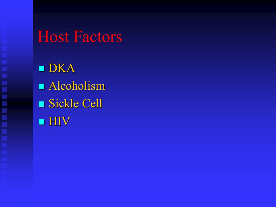 Host Factors DKA DKA Alcoholism Alcoholism Sickle Cell Sickle Cell HIV HIV