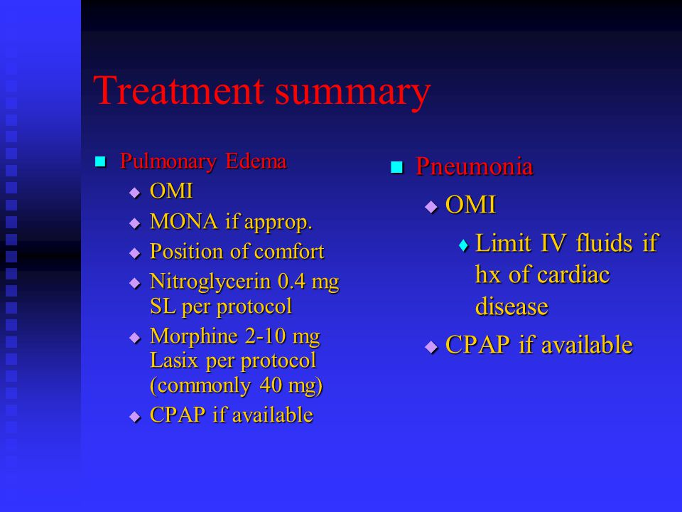 Treatment summary Pulmonary Edema Pulmonary Edema  OMI  MONA if approp.