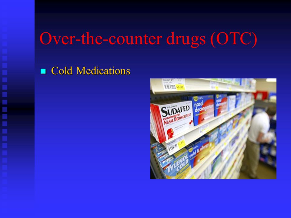 Over-the-counter drugs (OTC) Cold Medications Cold Medications