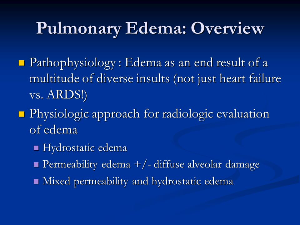 Pulmonary Edema: Overview Pathophysiology : Edema as an end result of a multitude of diverse insults (not just heart failure vs.