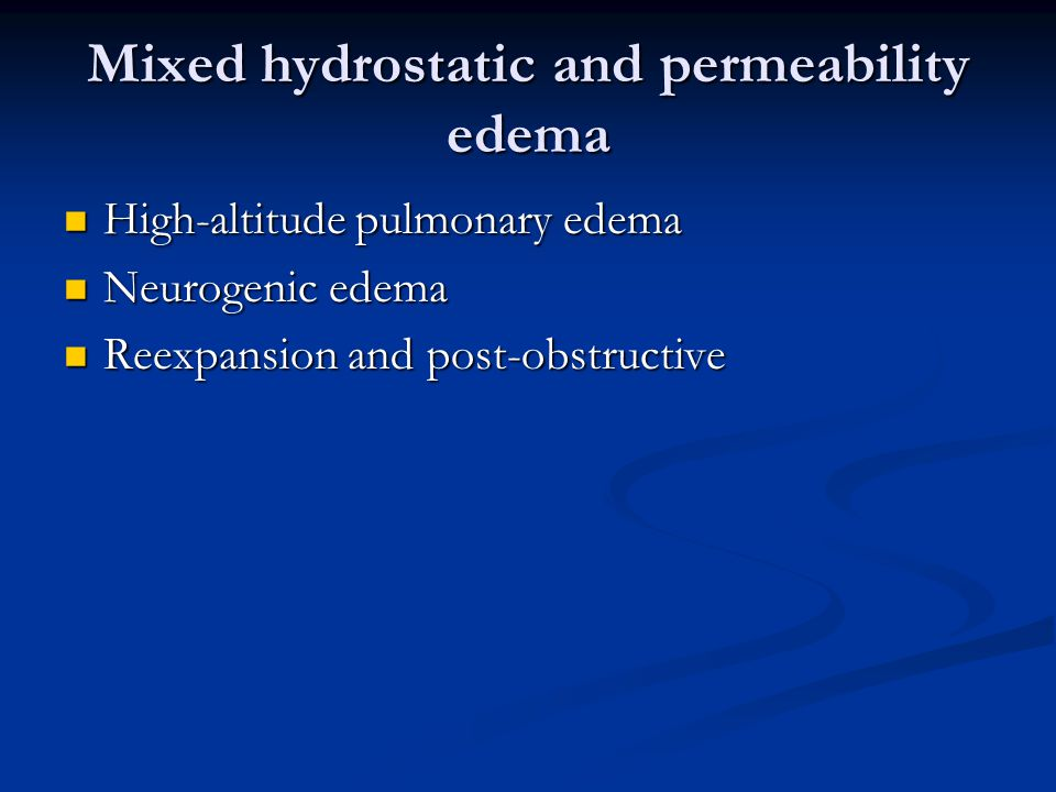 Mixed hydrostatic and permeability edema High-altitude pulmonary edema High-altitude pulmonary edema Neurogenic edema Neurogenic edema Reexpansion and