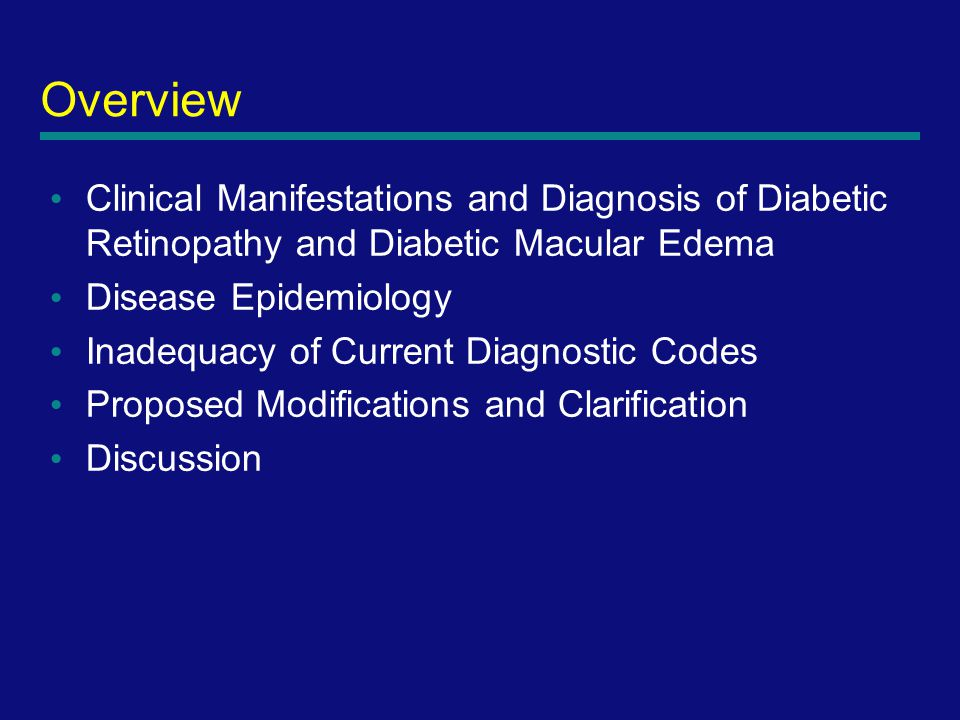 2 Overview Clinical Manifestations and Diagnosis of Diabetic Retinopathy and Diabetic Macular Edema Disease Epidemiology Inadequacy of Current Diagnostic Codes Proposed Modifications and Clarification Discussion
