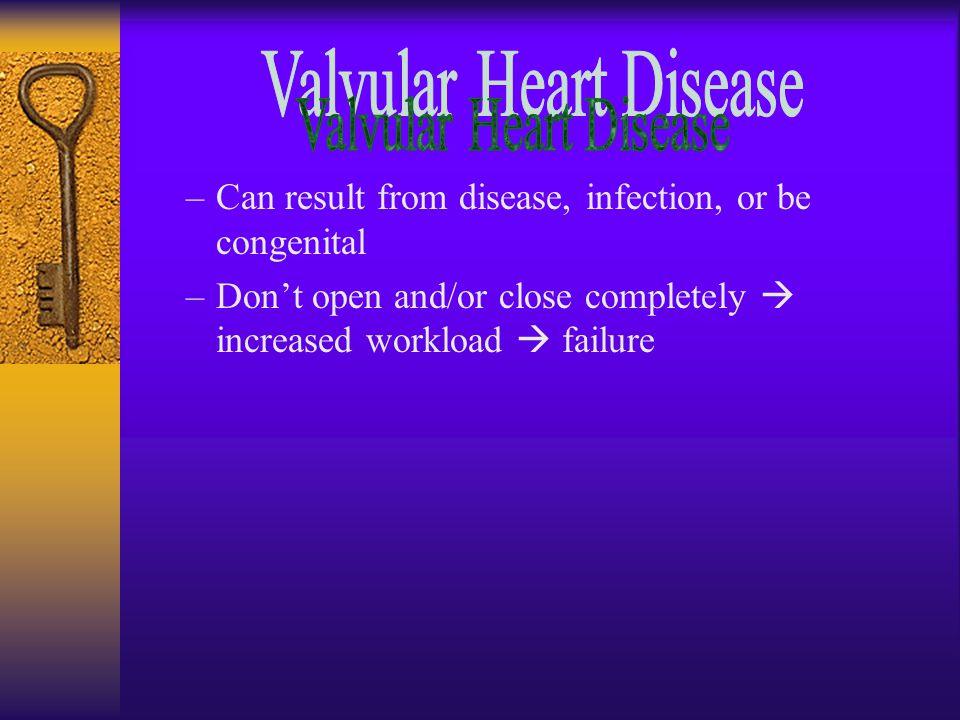 –Can result from disease, infection, or be congenital –Don't open and/or close completely  increased workload  failure