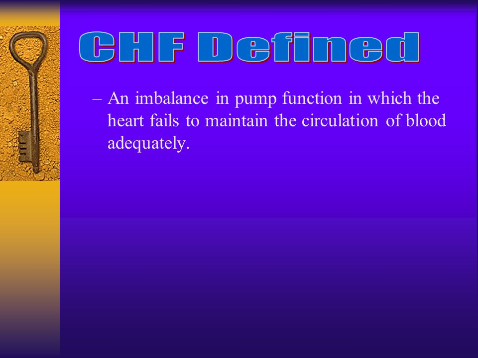 –An imbalance in pump function in which the heart fails to maintain the circulation of blood adequately.