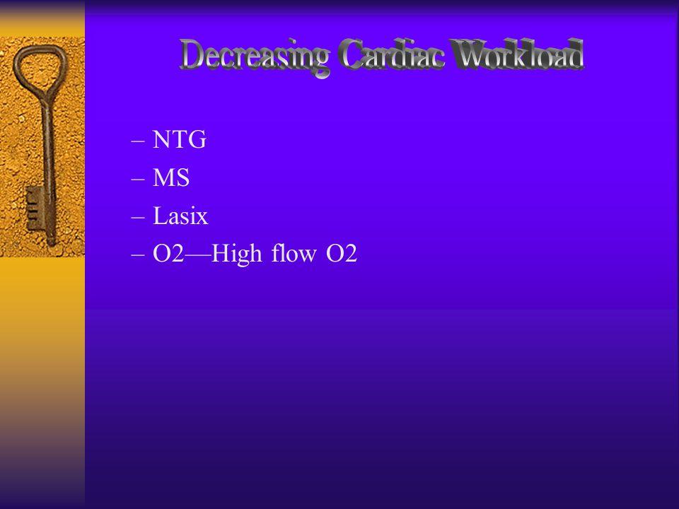 –NTG –MS –Lasix –O2—High flow O2