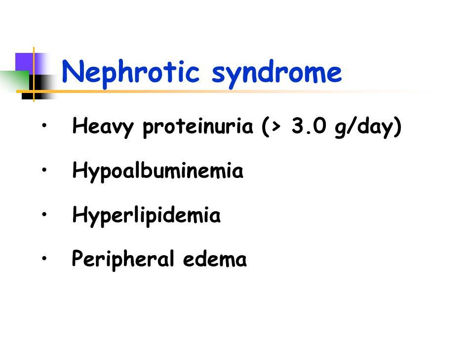 Nephrotic syndrome Heavy proteinuria (> 3.0 g/day) Hypoalbuminemia Hyperlipidemia Peripheral edema