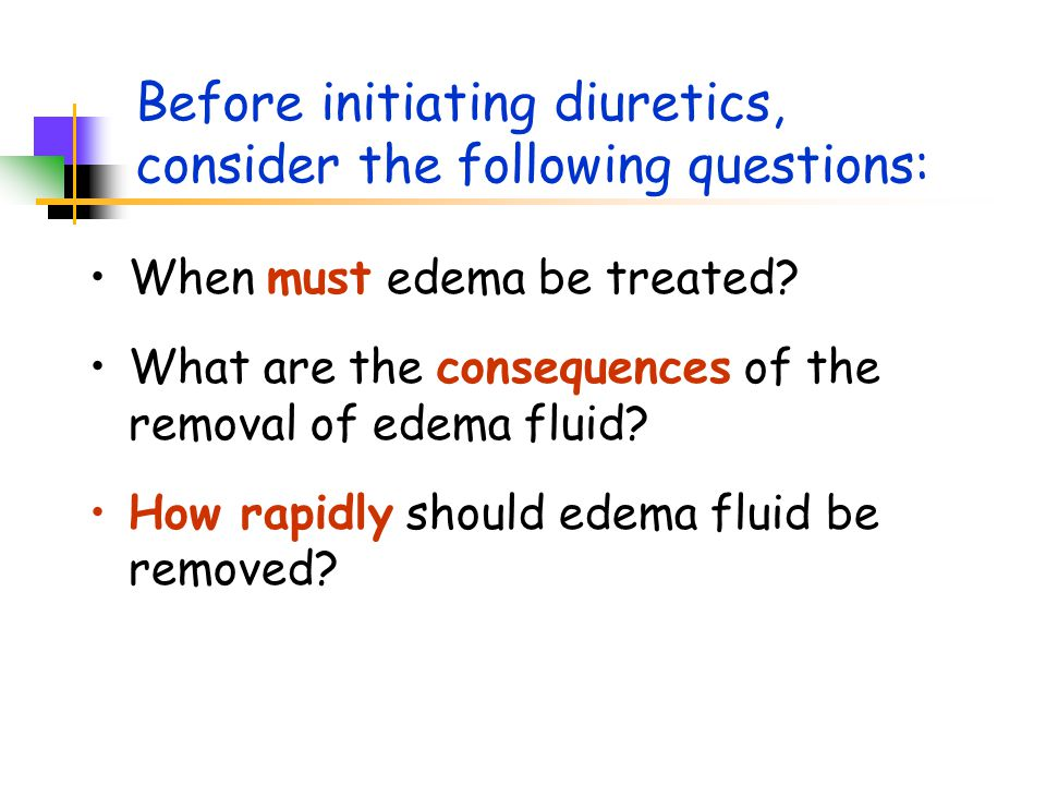 Before initiating diuretics, consider the following questions: When must edema be treated.