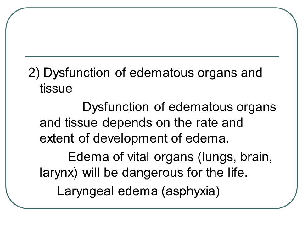 2) Dysfunction of edematous organs and tissue Dysfunction of edematous organs and tissue depends on the rate and extent of development of edema. Edema