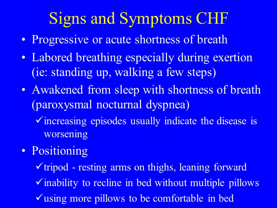 Signs and Symptoms CHF Progressive or acute shortness of breath Labored breathing especially during exertion (ie: standing up, walking a few steps) Aw