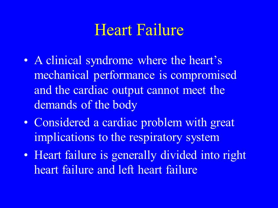 Heart Failure Etiologies are varied –valve problems, coronary disease, heart disease –dysrhythmias can aggravate heart failure Variety of contributing factors to developing heart disease –excess fluid or salt intake, fever (sepsis), history of hypertension, pulmonary embolism, excessive alcohol or drug usage