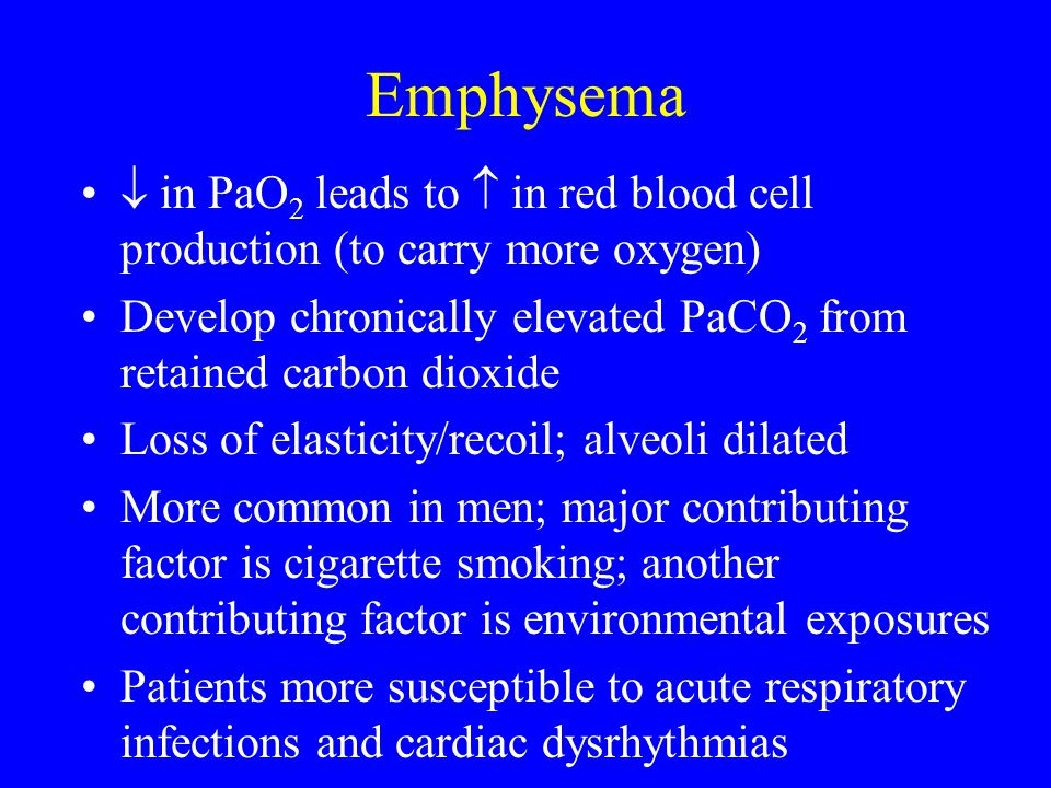Emphysema  in PaO 2 leads to  in red blood cell production (to carry more oxygen) Develop chronically elevated PaCO 2 from retained carbon dioxide L