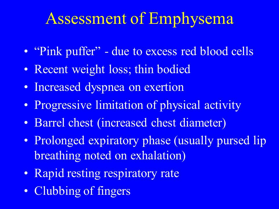 """Assessment of Emphysema """"Pink puffer"""" - due to excess red blood cells Recent weight loss; thin bodied Increased dyspnea on exertion Progressive limita"""
