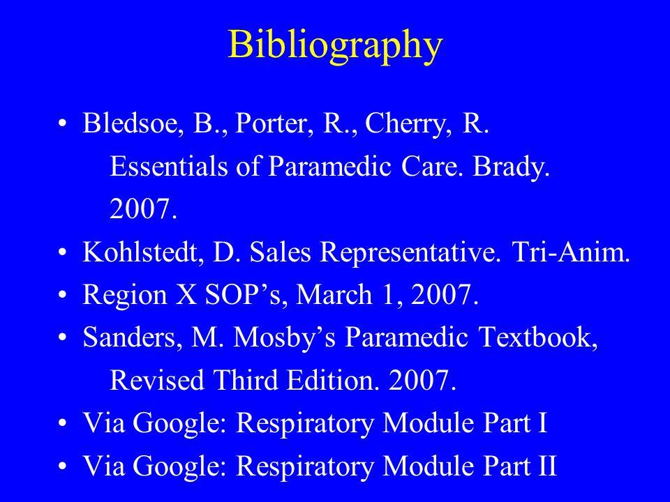 Bibliography Bledsoe, B., Porter, R., Cherry, R. Essentials of Paramedic Care. Brady. 2007. Kohlstedt, D. Sales Representative. Tri-Anim. Region X SOP