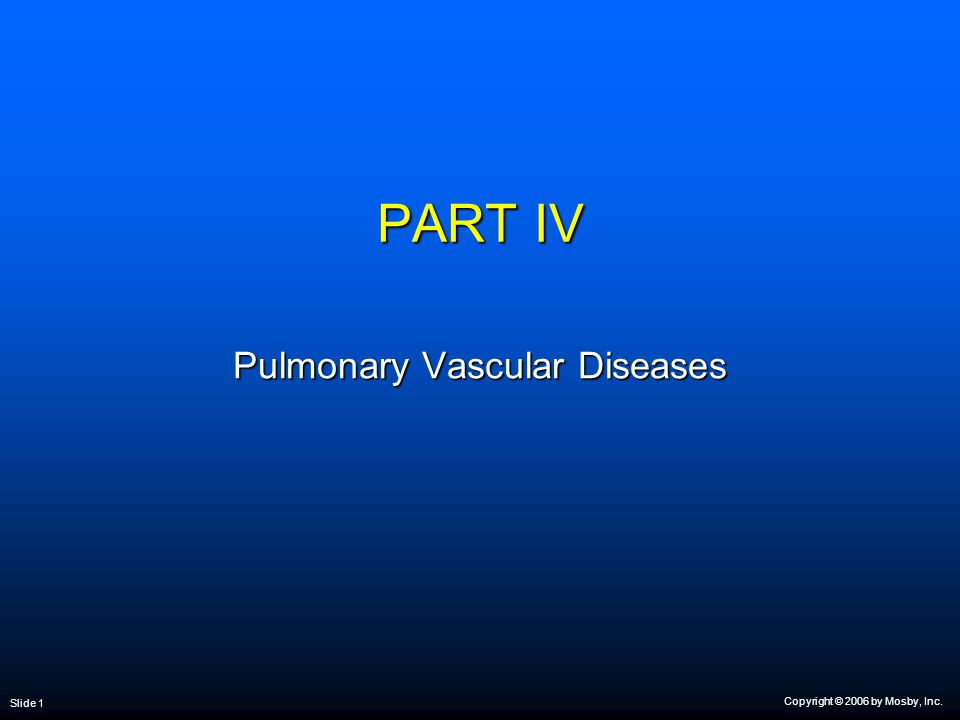 Copyright © 2006 by Mosby, Inc. Slide 1 PART IV Pulmonary Vascular Diseases