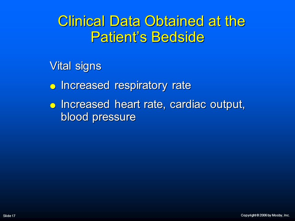 Copyright © 2006 by Mosby, Inc. Slide 17 Clinical Data Obtained at the Patient's Bedside Clinical Data Obtained at the Patient's Bedside Vital signs 