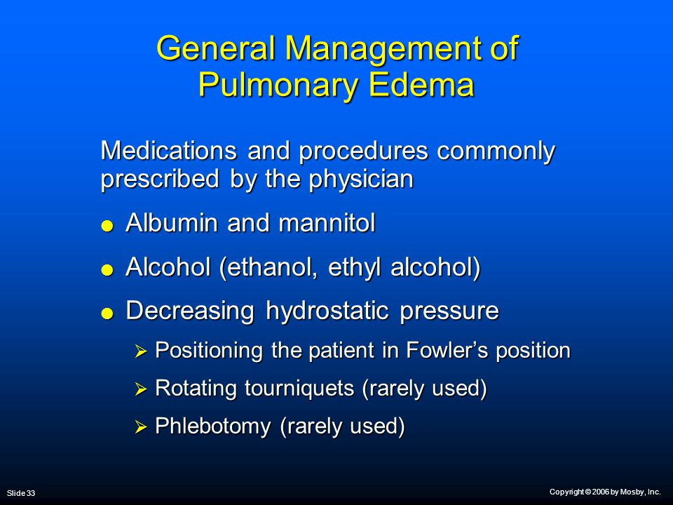 Copyright © 2006 by Mosby, Inc. Slide 33 General Management of Pulmonary Edema Medications and procedures commonly prescribed by the physician  Album