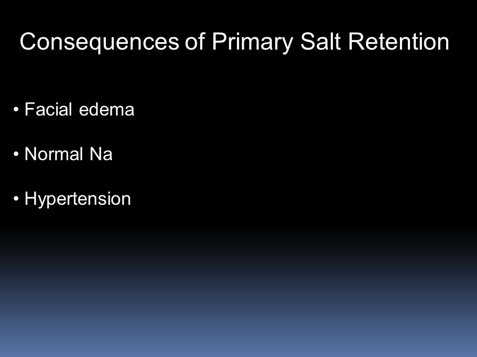 Consequences of Primary Salt Retention Facial edema Normal Na Hypertension