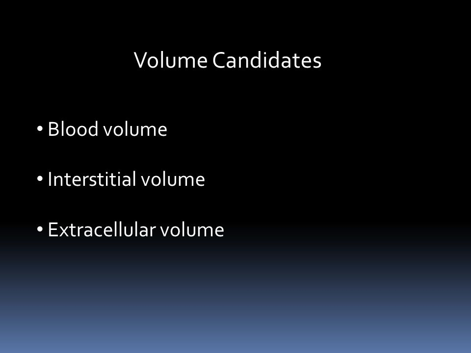 Volume Candidates Blood volume Interstitial volume Extracellular volume