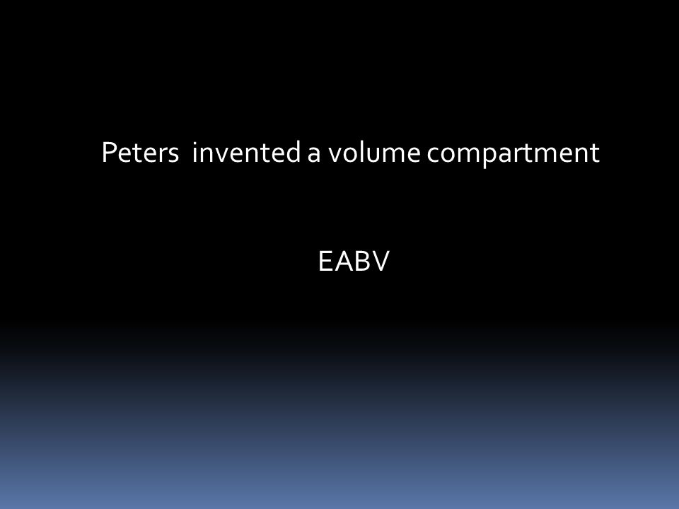 Peters invented a volume compartment EABV