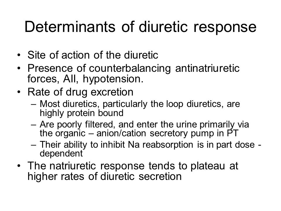 Determinants of diuretic response Site of action of the diuretic Presence of counterbalancing antinatriuretic forces, AII, hypotension.