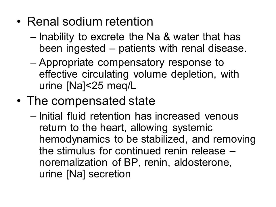 Renal sodium retention –Inability to excrete the Na & water that has been ingested – patients with renal disease.