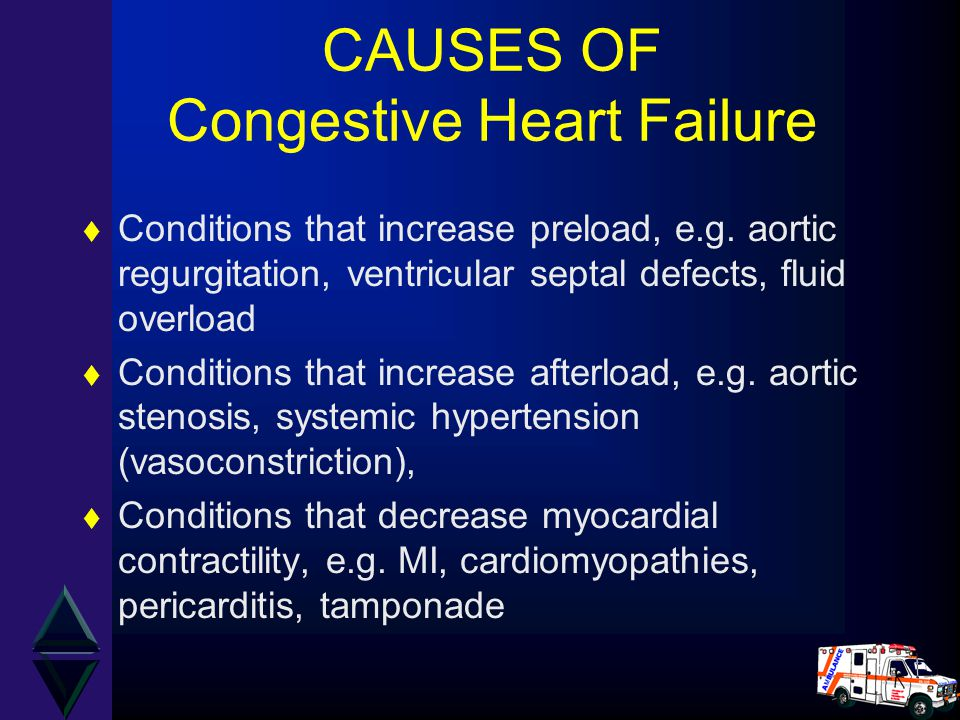 CAUSES OF Congestive Heart Failure t Conditions that increase preload, e.g. aortic regurgitation, ventricular septal defects, fluid overload t Conditi