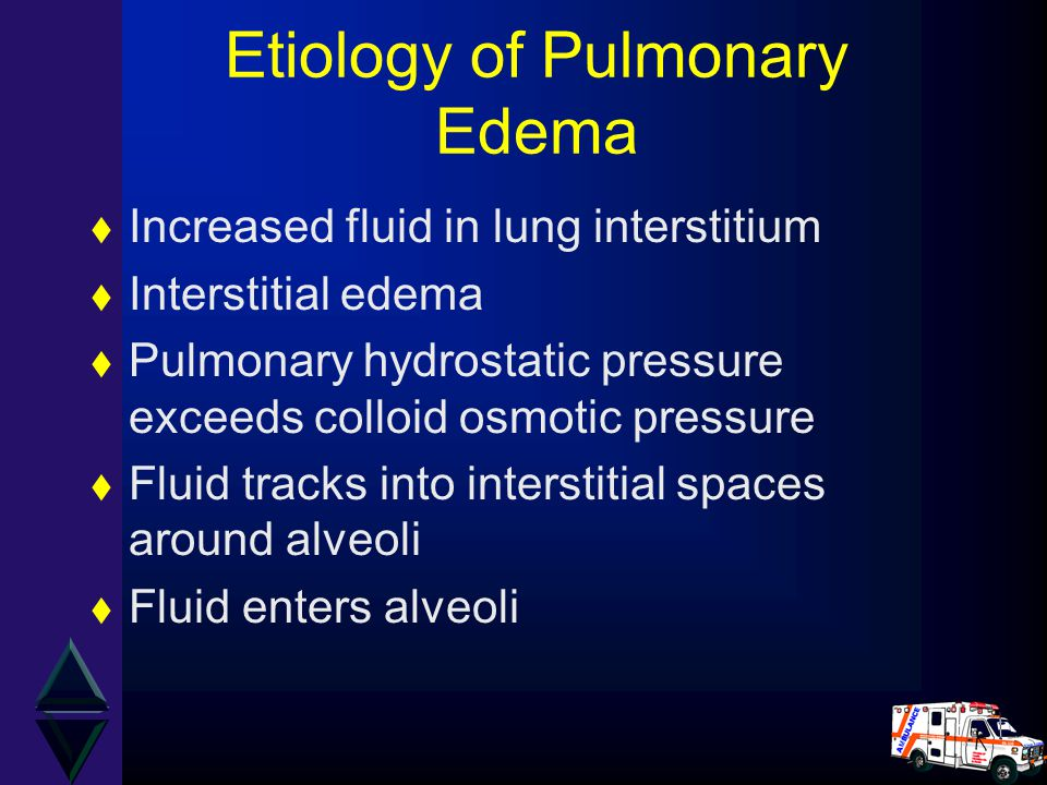 Etiology of Pulmonary Edema t Increased fluid in lung interstitium t Interstitial edema t Pulmonary hydrostatic pressure exceeds colloid osmotic press