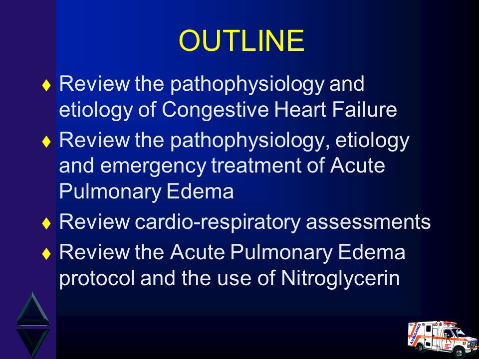 OUTLINE t Review the pathophysiology and etiology of Congestive Heart Failure t Review the pathophysiology, etiology and emergency treatment of Acute