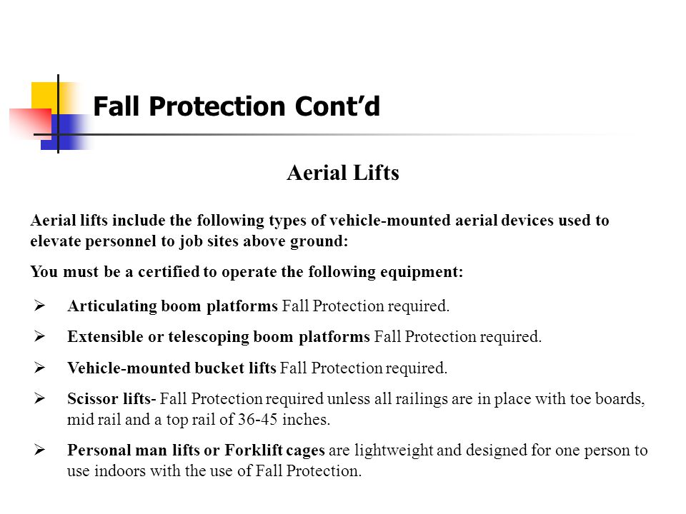 Fall Protection Cont'd Scaffolding A Safety Harness must be worn when working in an area with a fall hazard of 6 feet or greater unless the scaffolding has the appropriate top railing, middle railing and toe board.
