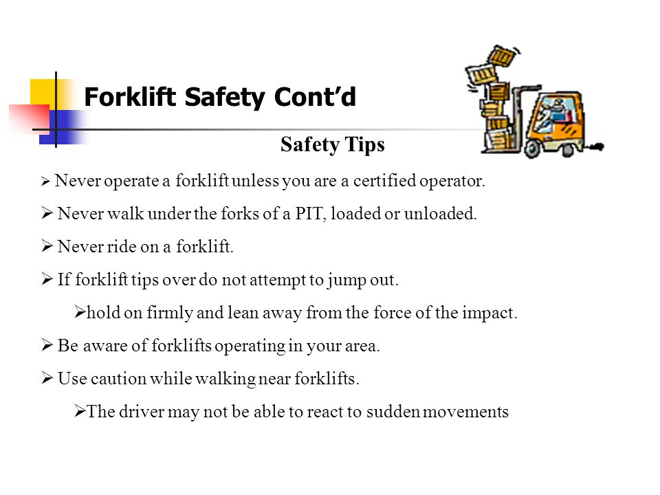 Forklift Safety Cont'd Forklifts, also known as powered industrial trucks, are used in numerous work settings, primarily to move materials.