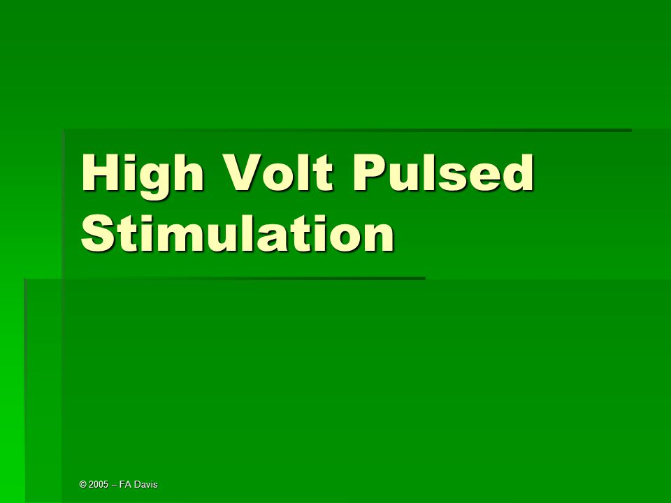 © 2005 – FA Davis High Volt Pulsed Stimulation