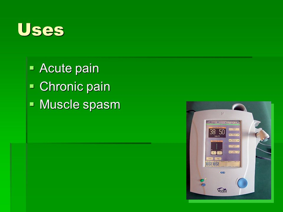 Uses  Acute pain  Chronic pain  Muscle spasm