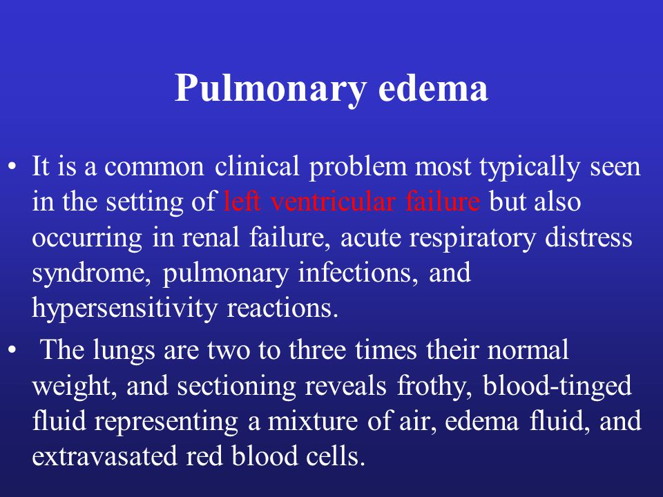 Pulmonary edema It is a common clinical problem most typically seen in the setting of left ventricular failure but also occurring in renal failure, acute respiratory distress syndrome, pulmonary infections, and hypersensitivity reactions.