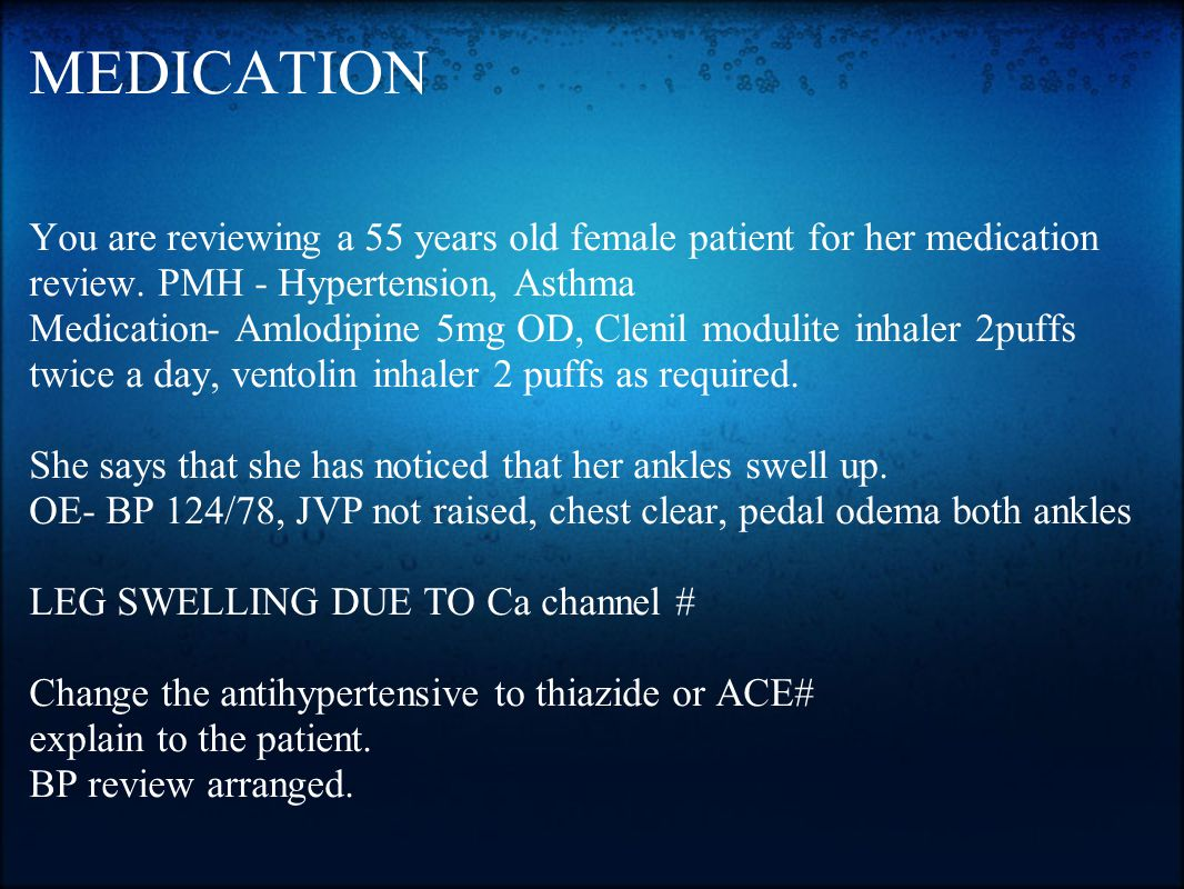 MEDICATION You are reviewing a 55 years old female patient for her medication review.