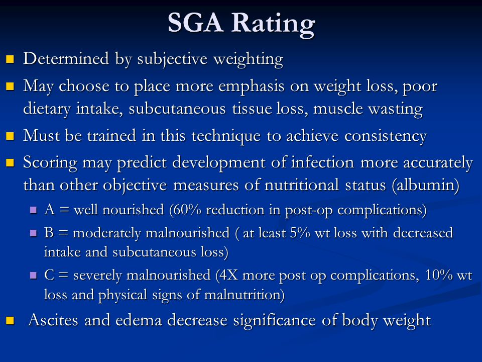 SGA Rating Determined by subjective weighting Determined by subjective weighting May choose to place more emphasis on weight loss, poor dietary intake