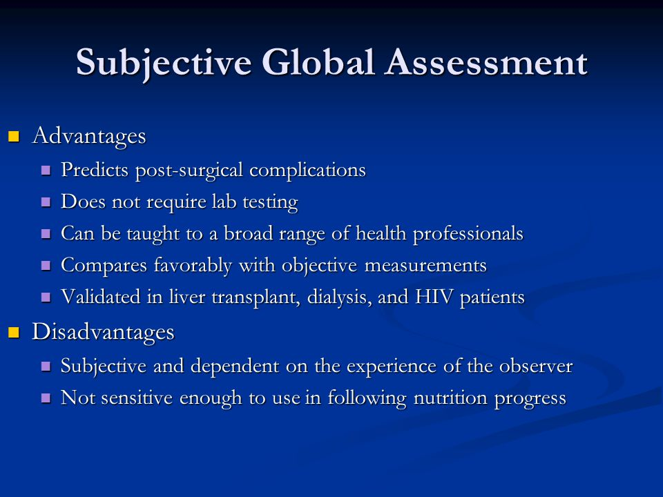 Subjective Global Assessment Advantages Advantages Predicts post-surgical complications Predicts post-surgical complications Does not require lab test