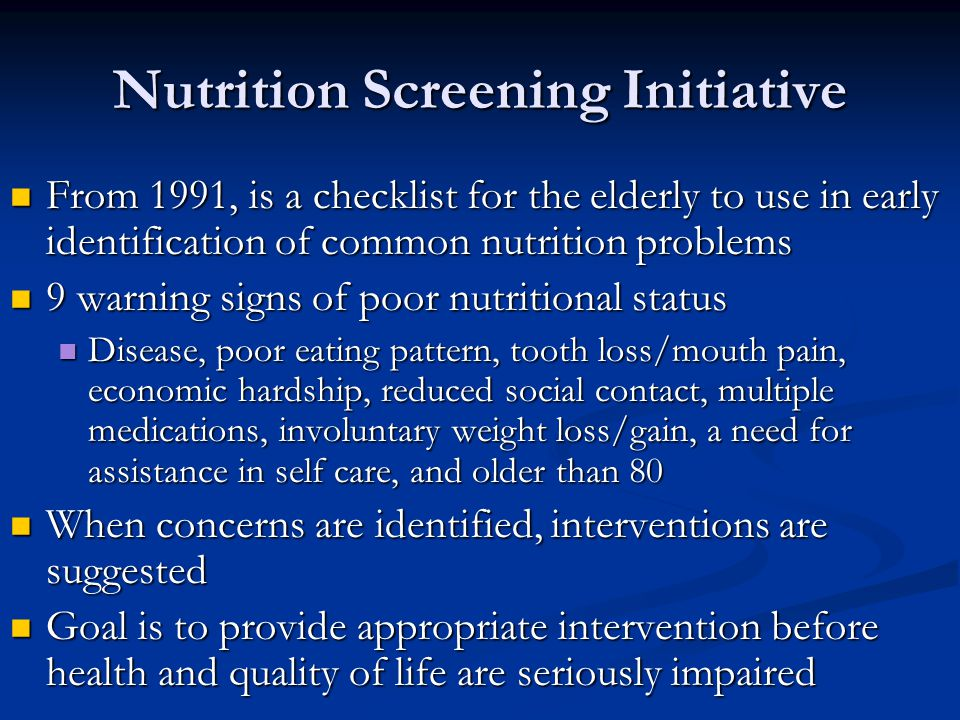 Nutrition Screening Initiative From 1991, is a checklist for the elderly to use in early identification of common nutrition problems From 1991, is a c