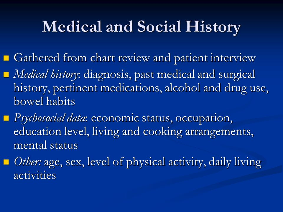 Medical and Social History Gathered from chart review and patient interview Gathered from chart review and patient interview Medical history: diagnosi