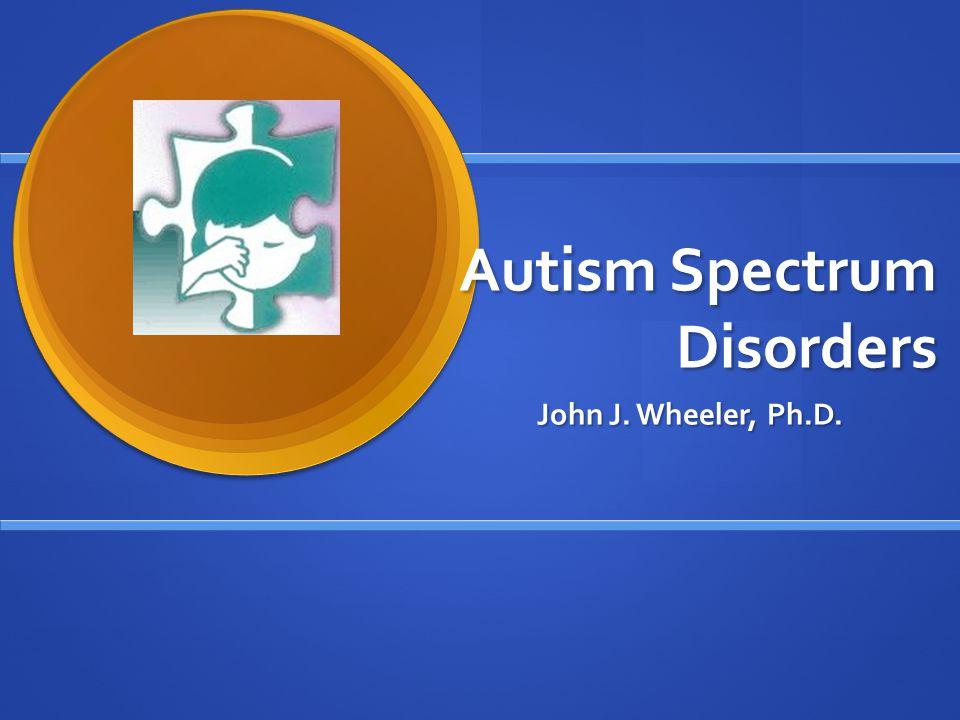 Assessment of Autism Spectrum Disorders The PEP~3 John J. Wheeler, Ph.D.