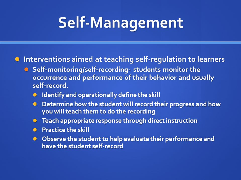 Self-Management Interventions aimed at teaching self-regulation to learners Interventions aimed at teaching self-regulation to learners Self-monitorin