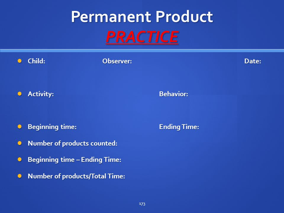 Permanent Product PRACTICE Child:Observer:Date: Child:Observer:Date: Activity:Behavior: Activity:Behavior: Beginning time: Ending Time: Beginning time
