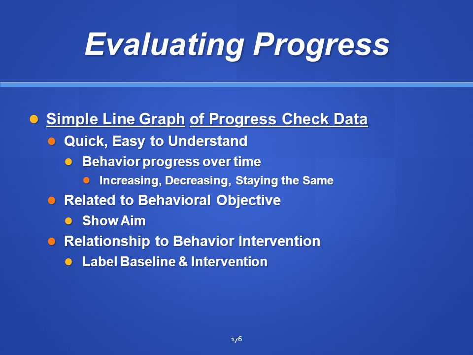 176 Evaluating Progress Simple Line Graph of Progress Check Data Simple Line Graph of Progress Check Data Quick, Easy to Understand Quick, Easy to Und